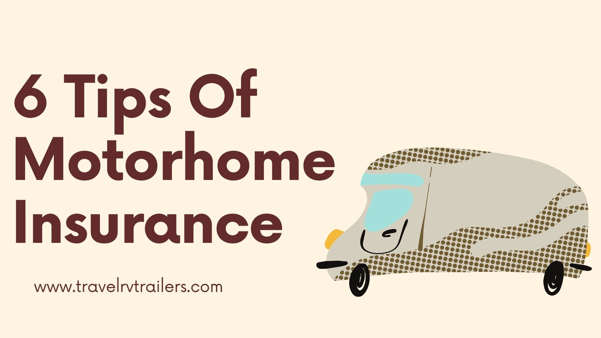 6 Tips Of Motorhome Insurance That Can Save Your Money